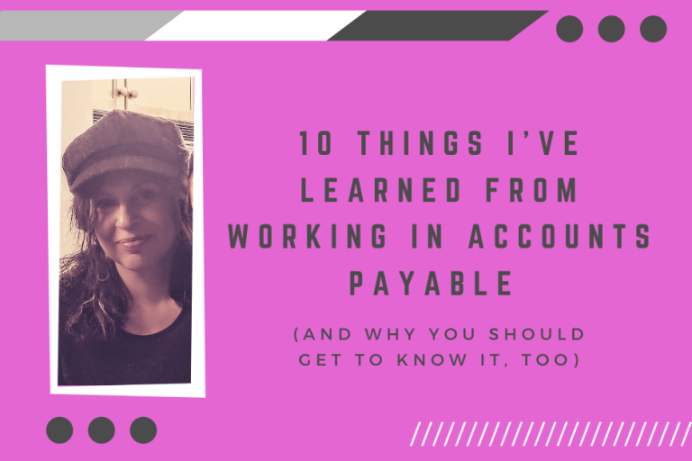 10 Lessons I've Learned From Working in Accounts Payable